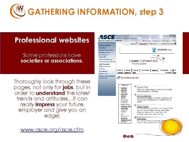 GATHERING INFORMATION, step 3 Professional websites Some professions have societies or associations. Thoroughly look