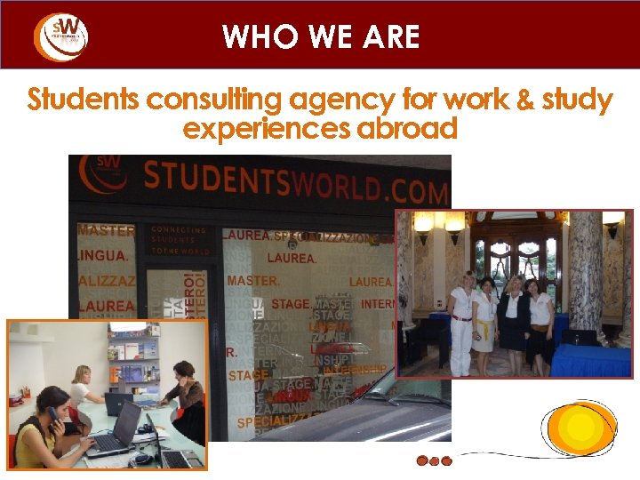 WHO WE ARE Students consulting agency for work & study experiences abroad