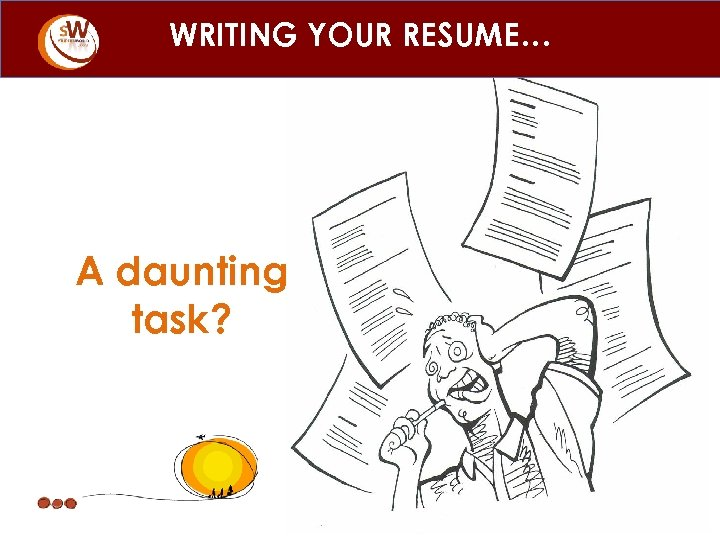 WRITING YOUR RESUME… A daunting task?