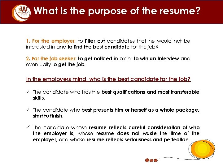 What is the purpose of the resume? 1. For the employer: to filter out