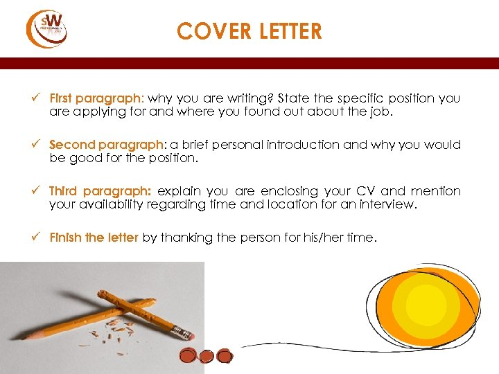 COVER LETTER ü First paragraph: why you are writing? State the specific position you