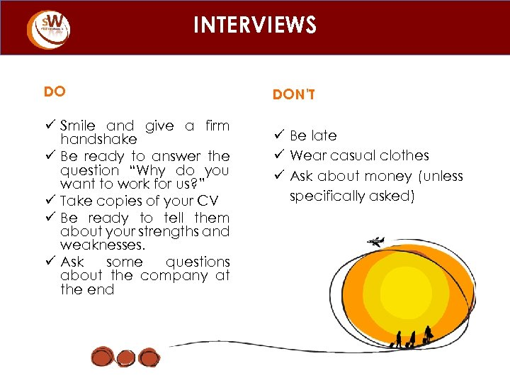 INTERVIEWS DO ü Smile and give a firm handshake ü Be ready to answer