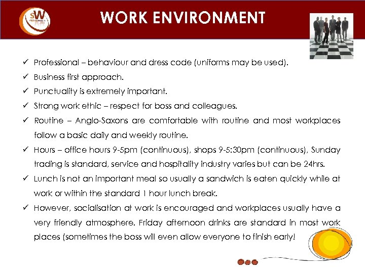 WORK ENVIRONMENT ü Professional – behaviour and dress code (uniforms may be used). ü