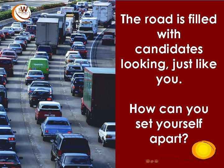 The road is filled with candidates looking, just like you. How can you set