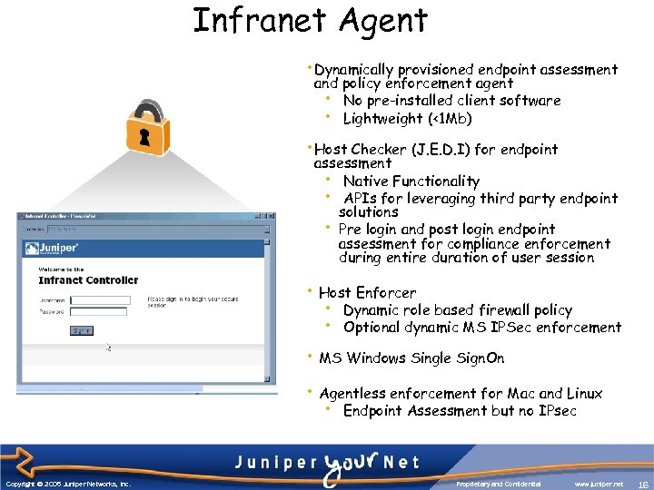 Infranet Agent • Dynamically provisioned endpoint assessment and policy enforcement agent • No pre-installed