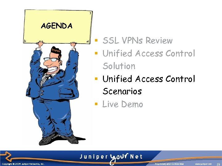 AGENDA § SSL VPNs Review § Unified Access Control Solution § Unified Access Control