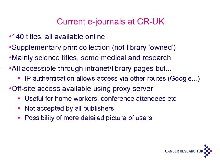 Current e-journals at CR-UK • 140 titles, all available online • Supplementary print collection
