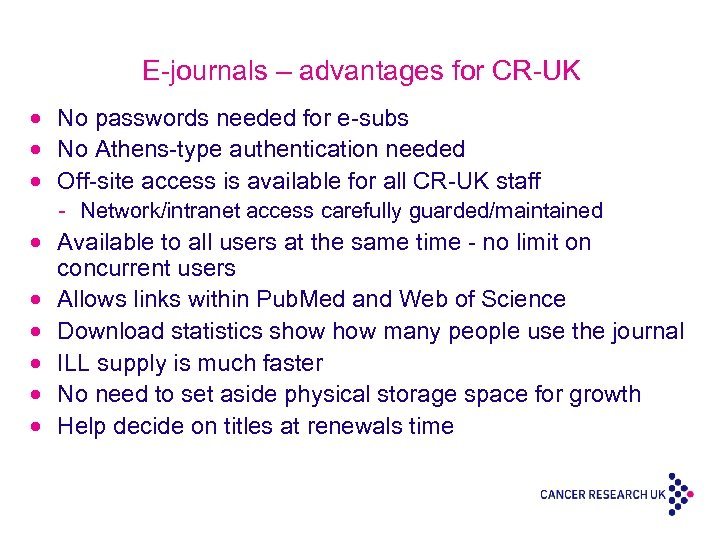 E-journals – advantages for CR-UK · No passwords needed for e-subs · No Athens-type