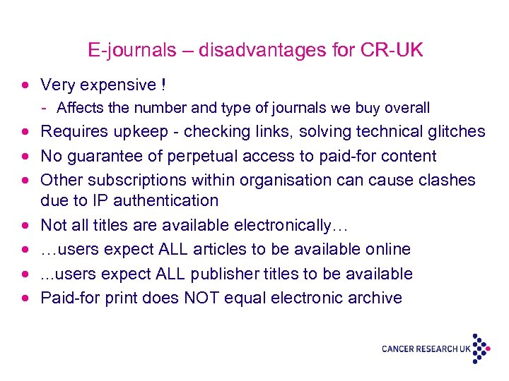 E-journals – disadvantages for CR-UK · Very expensive ! - Affects the number and