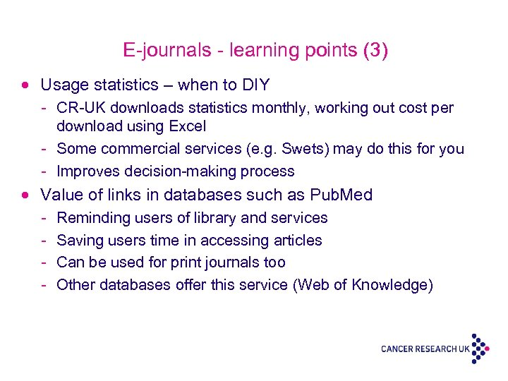 E-journals - learning points (3) · Usage statistics – when to DIY - CR-UK
