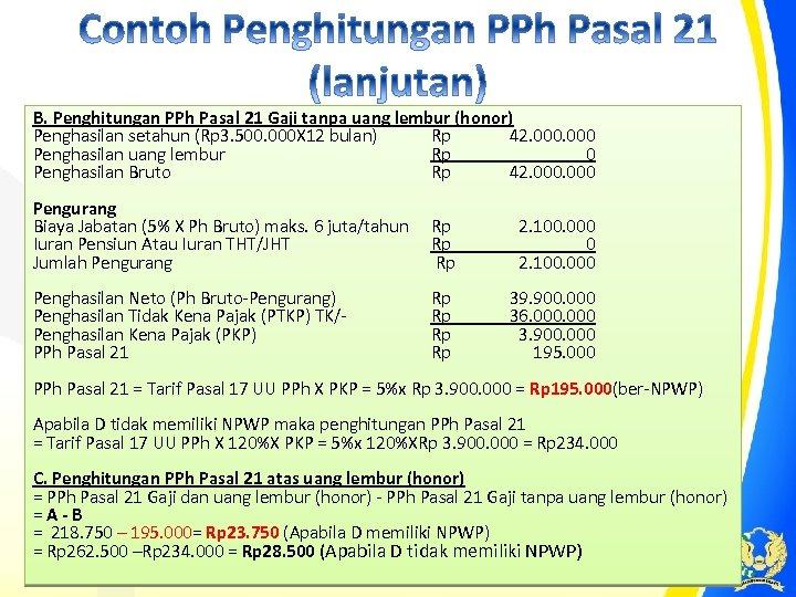 B. Penghitungan PPh Pasal 21 Gaji tanpa uang lembur (honor) Penghasilan setahun (Rp 3.