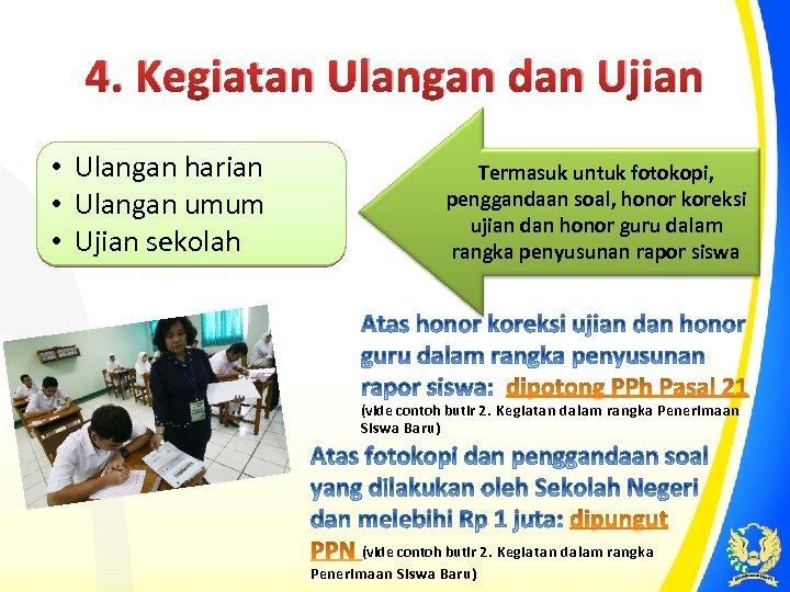 4. Kegiatan Ulangan dan Ujian • Ulangan harian • Ulangan umum • Ujian sekolah