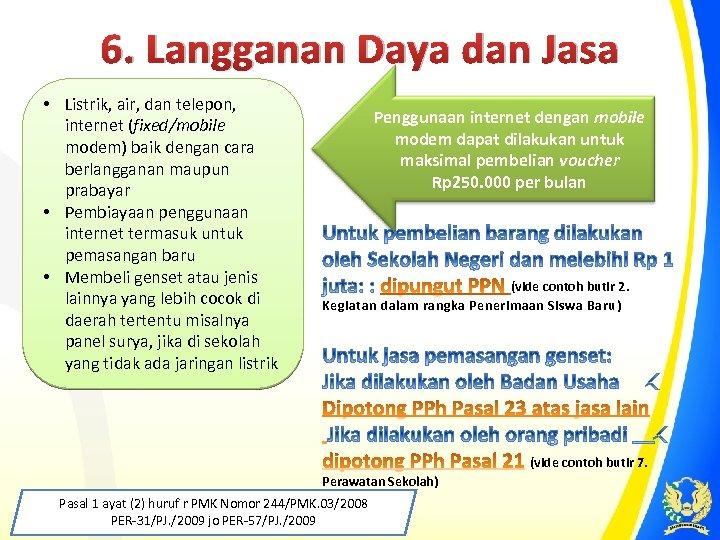 6. Langganan Daya dan Jasa • Listrik, air, dan telepon, internet (fixed/mobile modem) baik