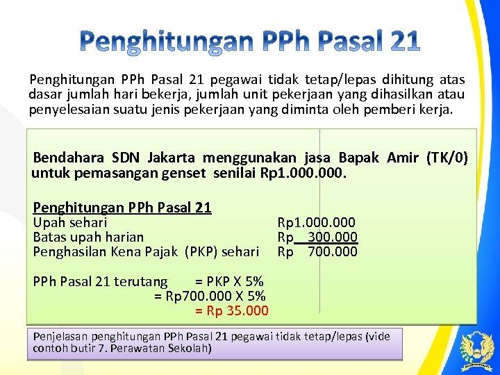 Penghitungan PPh Pasal 21 pegawai tidak tetap/lepas dihitung atas dasar jumlah hari bekerja, jumlah