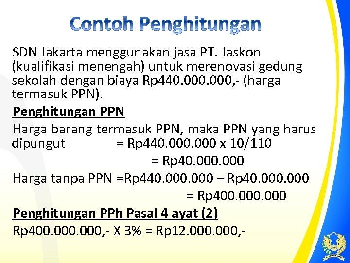 SDN Jakarta menggunakan jasa PT. Jaskon (kualifikasi menengah) untuk merenovasi gedung sekolah dengan biaya