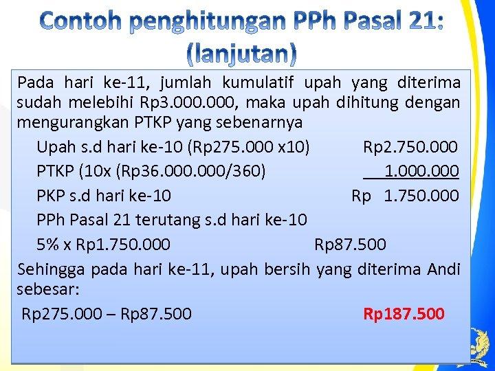 Pada hari ke-11, jumlah kumulatif upah yang diterima sudah melebihi Rp 3. 000, maka