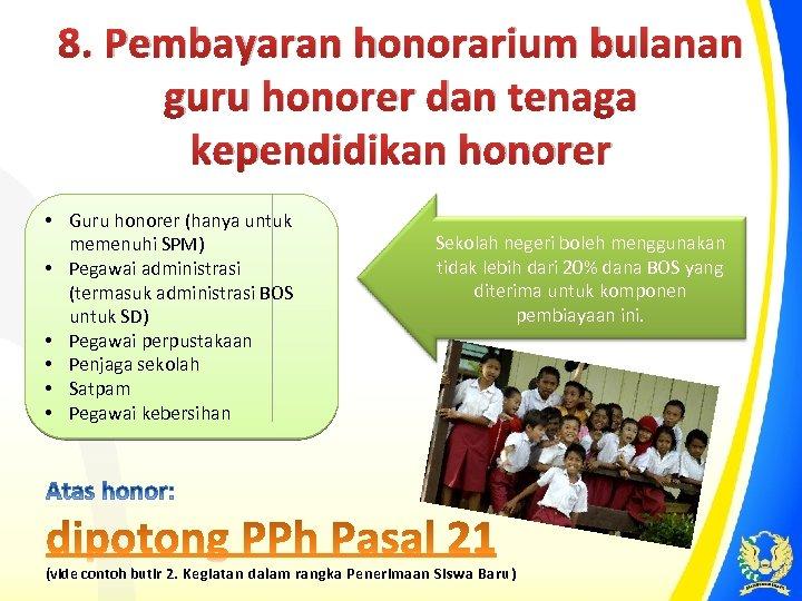 8. Pembayaran honorarium bulanan guru honorer dan tenaga kependidikan honorer • Guru honorer (hanya
