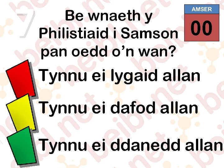 7 Be wnaeth y Philistiaid i Samson pan oedd o'n wan? AMSER 00 01
