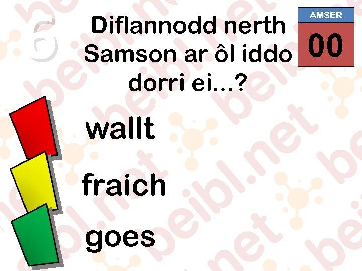 6 Diflannodd nerth Samson ar ôl iddo dorri ei. . . ? wallt fraich