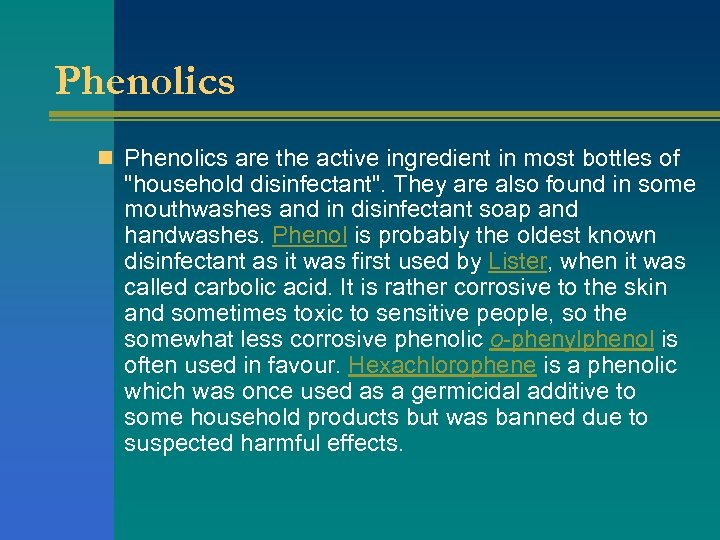 Phenolics n Phenolics are the active ingredient in most bottles of