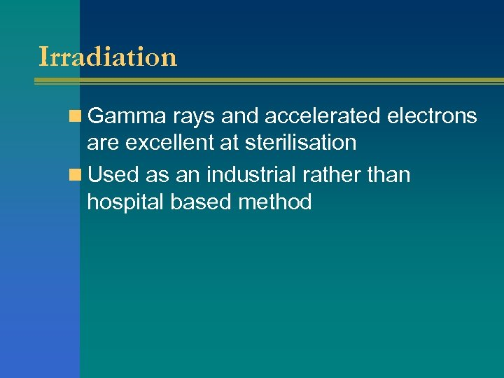 Irradiation n Gamma rays and accelerated electrons are excellent at sterilisation n Used as