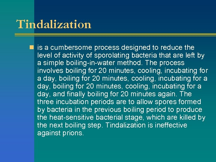 Tindalization n is a cumbersome process designed to reduce the level of activity of