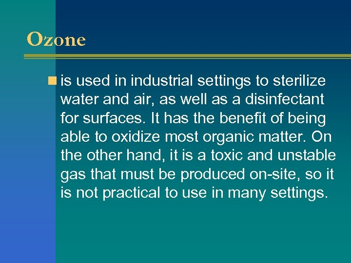Ozone n is used in industrial settings to sterilize water and air, as well