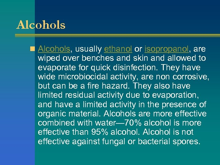 Alcohols n Alcohols, usually ethanol or isopropanol, are wiped over benches and skin and