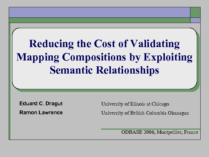 Reducing the Cost of Validating Mapping Compositions by Exploiting Semantic Relationships Eduard C. Dragut