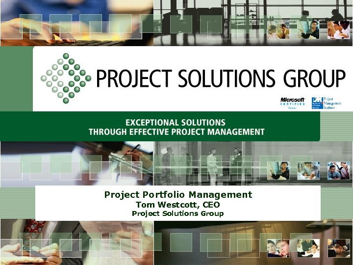 Project Portfolio Management Tom Westcott, CEO Project Solutions Group