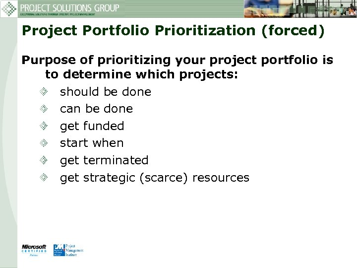 Project Portfolio Prioritization (forced) Purpose of prioritizing your project portfolio is to determine which