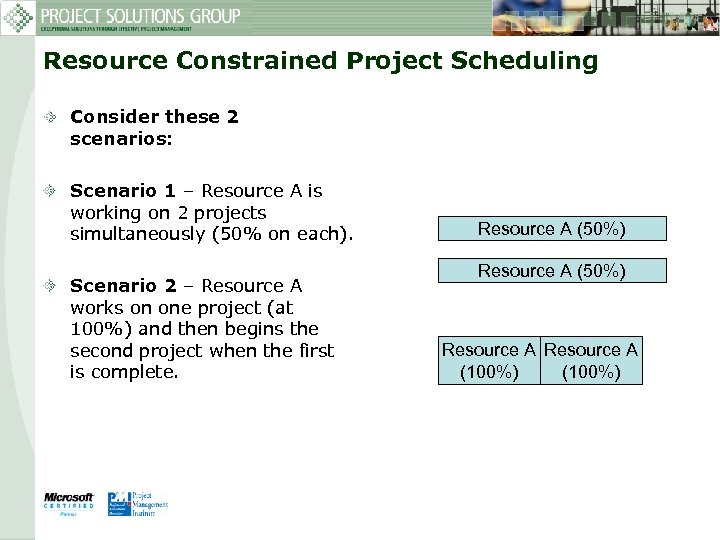 Resource Constrained Project Scheduling Consider these 2 scenarios: Scenario 1 – Resource A is