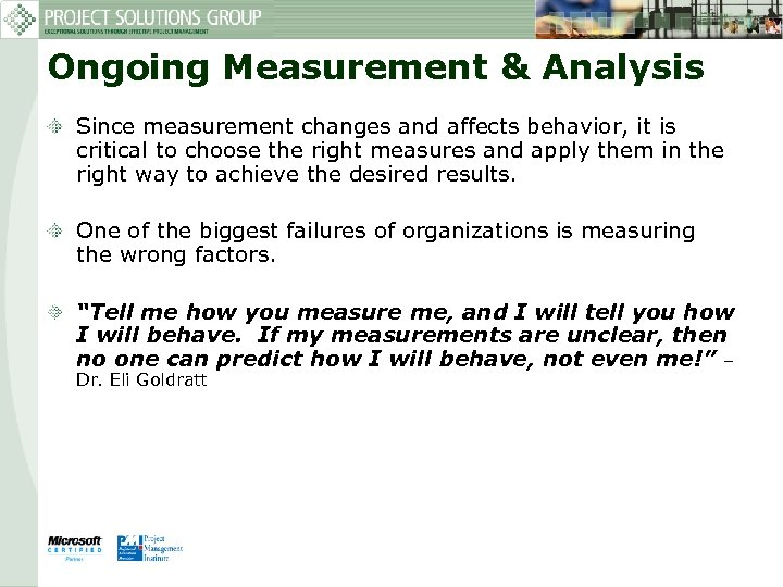 Ongoing Measurement & Analysis Since measurement changes and affects behavior, it is critical to