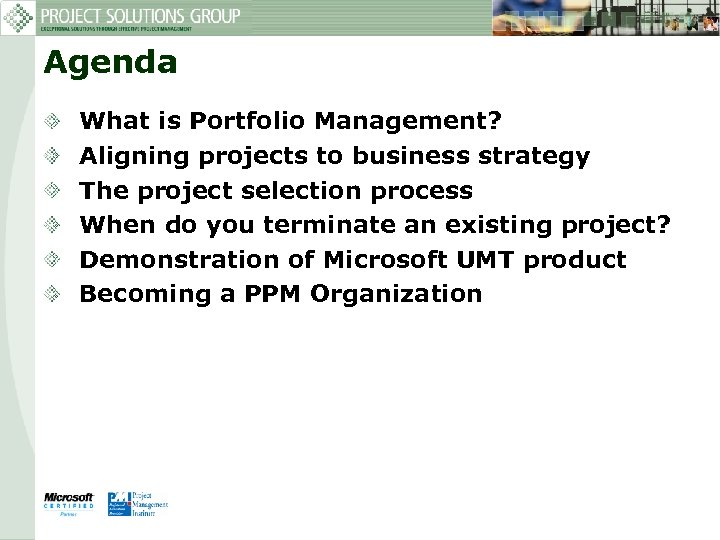 Agenda What is Portfolio Management? Aligning projects to business strategy The project selection process