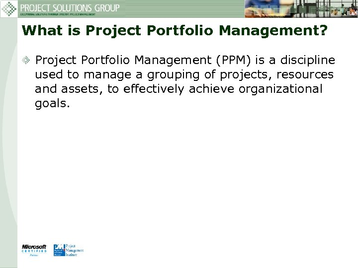 What is Project Portfolio Management? Project Portfolio Management (PPM) is a discipline used to