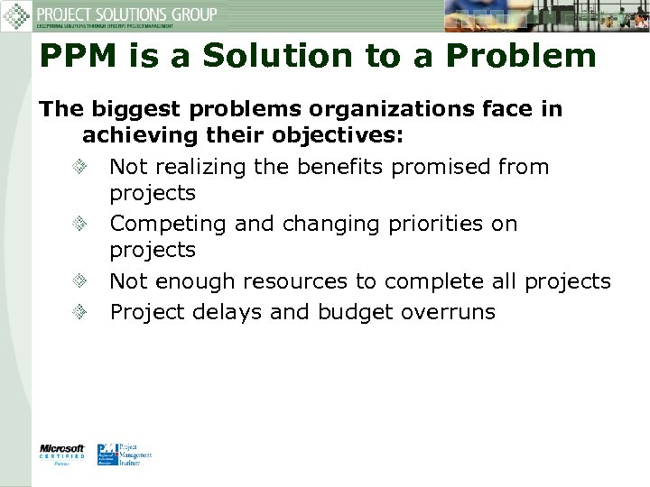PPM is a Solution to a Problem The biggest problems organizations face in achieving