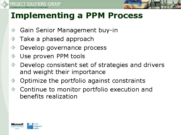 Implementing a PPM Process Gain Senior Management buy-in Take a phased approach Develop governance