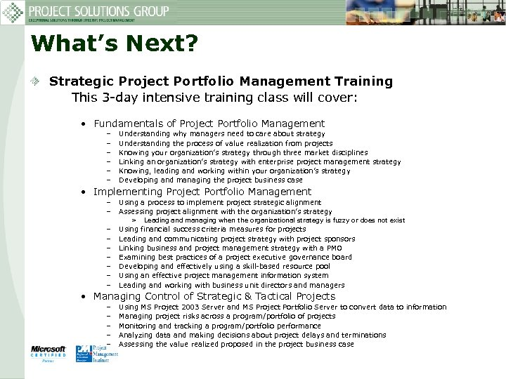 What's Next? Strategic Project Portfolio Management Training This 3 -day intensive training class will