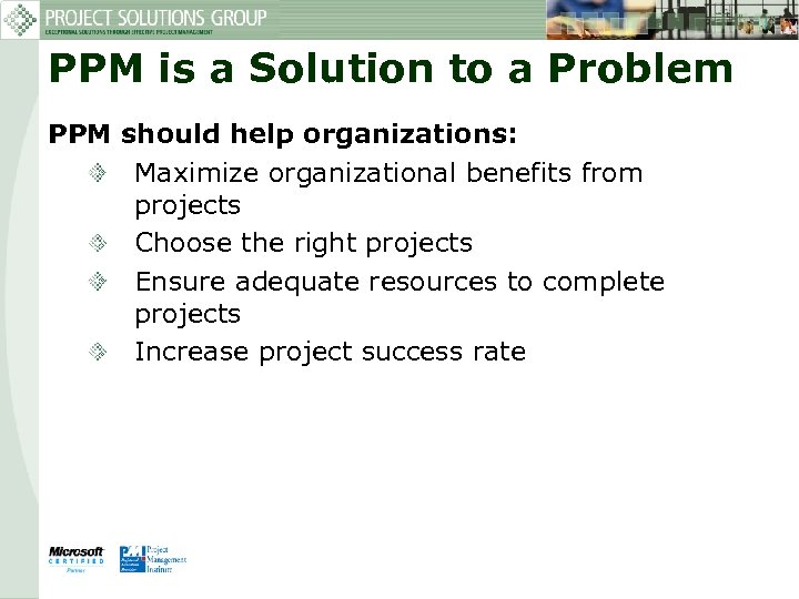 PPM is a Solution to a Problem PPM should help organizations: Maximize organizational benefits
