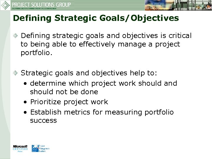 Defining Strategic Goals/Objectives Defining strategic goals and objectives is critical to being able to