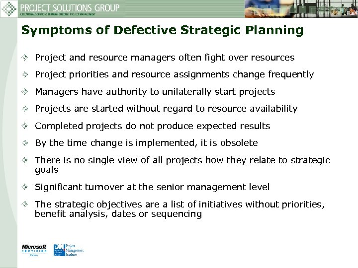 Symptoms of Defective Strategic Planning Project and resource managers often fight over resources Project