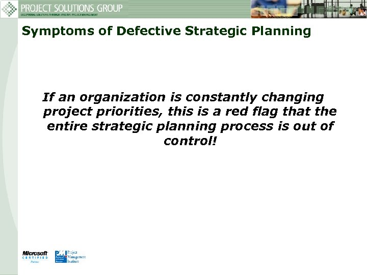 Symptoms of Defective Strategic Planning If an organization is constantly changing project priorities, this