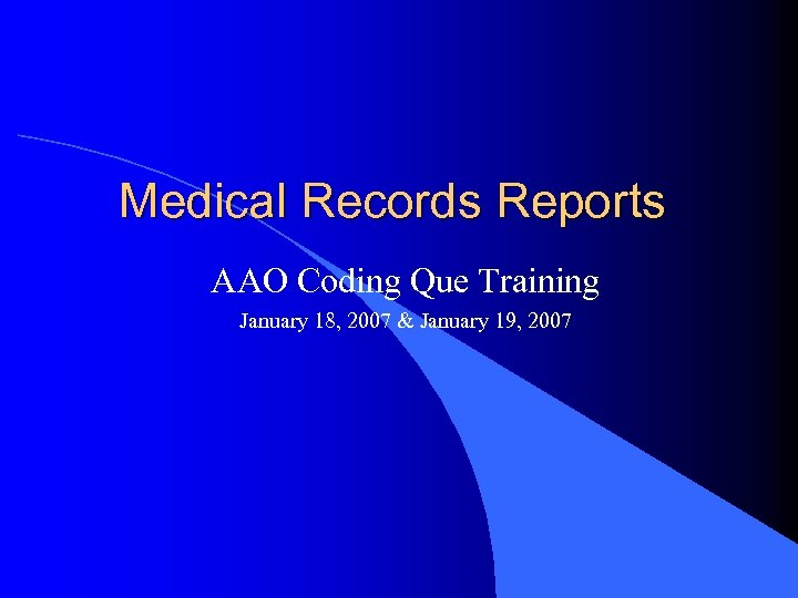 Medical Records Reports AAO Coding Que Training January 18, 2007 & January 19, 2007