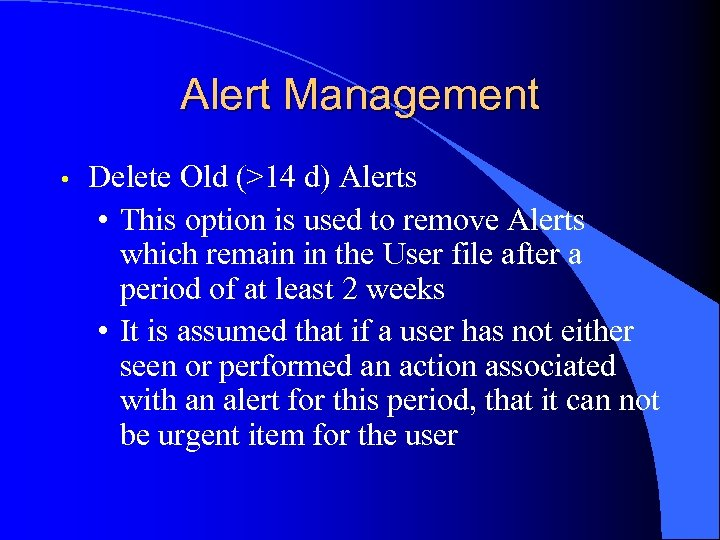 Alert Management • Delete Old (>14 d) Alerts • This option is used to