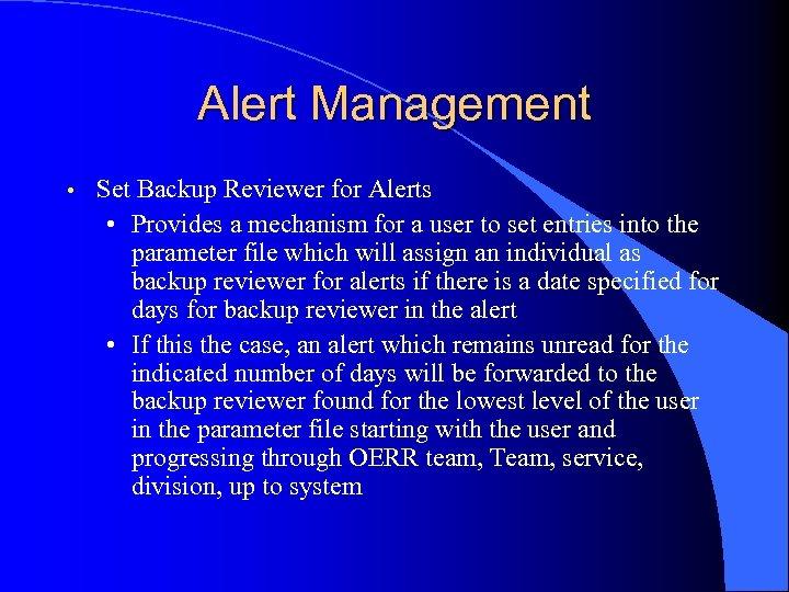 Alert Management • Set Backup Reviewer for Alerts • Provides a mechanism for a