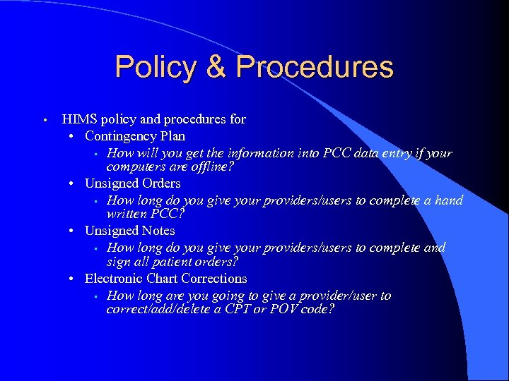 Policy & Procedures • HIMS policy and procedures for • Contingency Plan • How