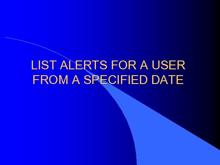 LIST ALERTS FOR A USER FROM A SPECIFIED DATE