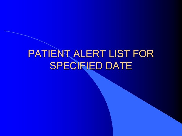 PATIENT ALERT LIST FOR SPECIFIED DATE
