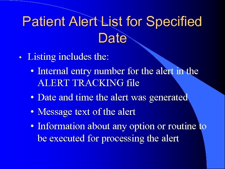 Patient Alert List for Specified Date • Listing includes the: • Internal entry number