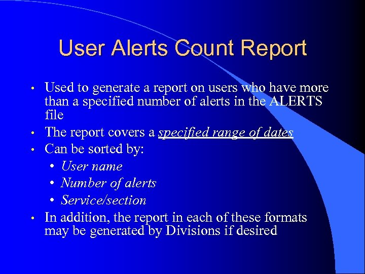 User Alerts Count Report • • Used to generate a report on users who